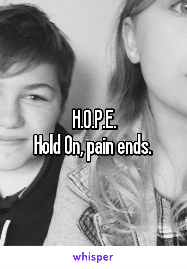 H.O.P.E. Hold On, pain ends.