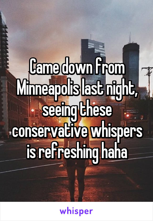 Came down from Minneapolis last night, seeing these conservative whispers is refreshing haha