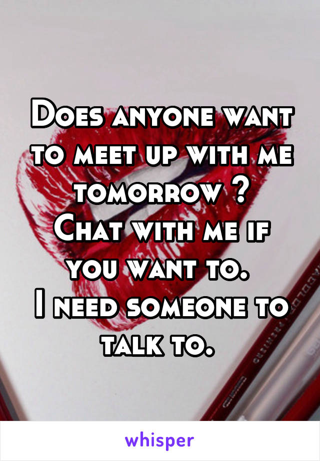 Do you want to meet up tomorrow