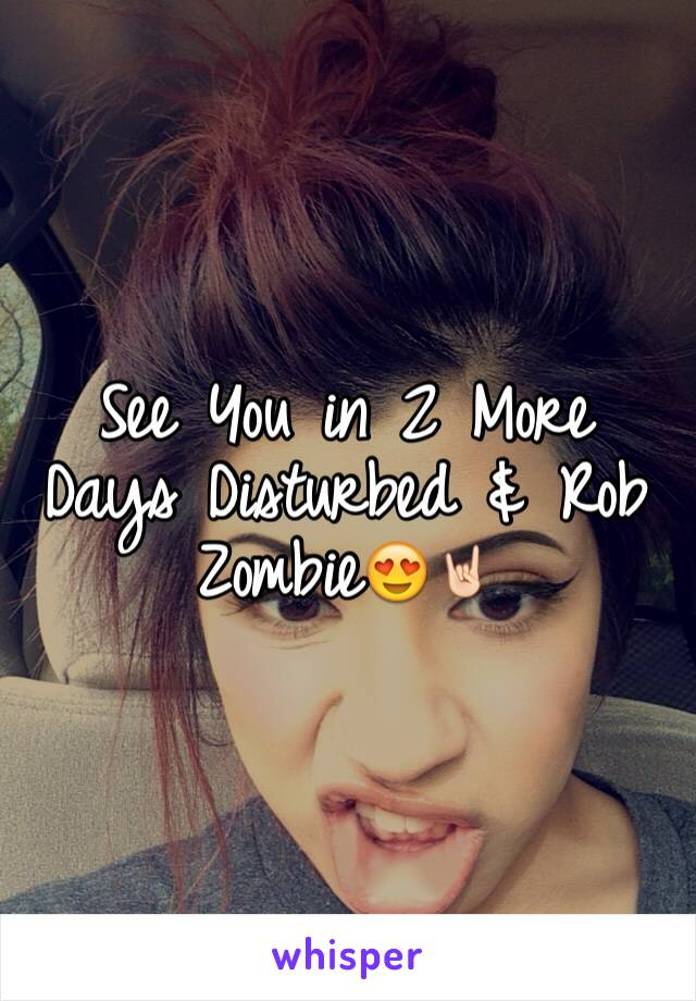 See You in 2 More Days Disturbed & Rob Zombie😍🤘🏻