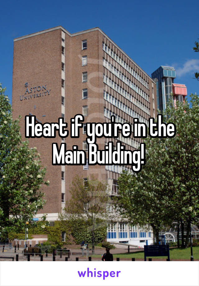 Heart if you're in the Main Building!
