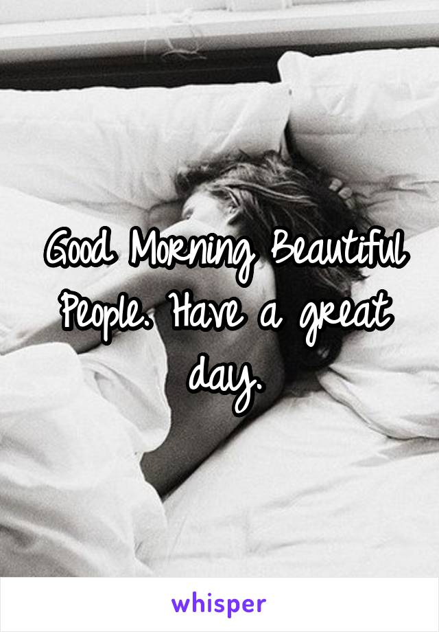 Good Morning Beautiful People. Have a great day.