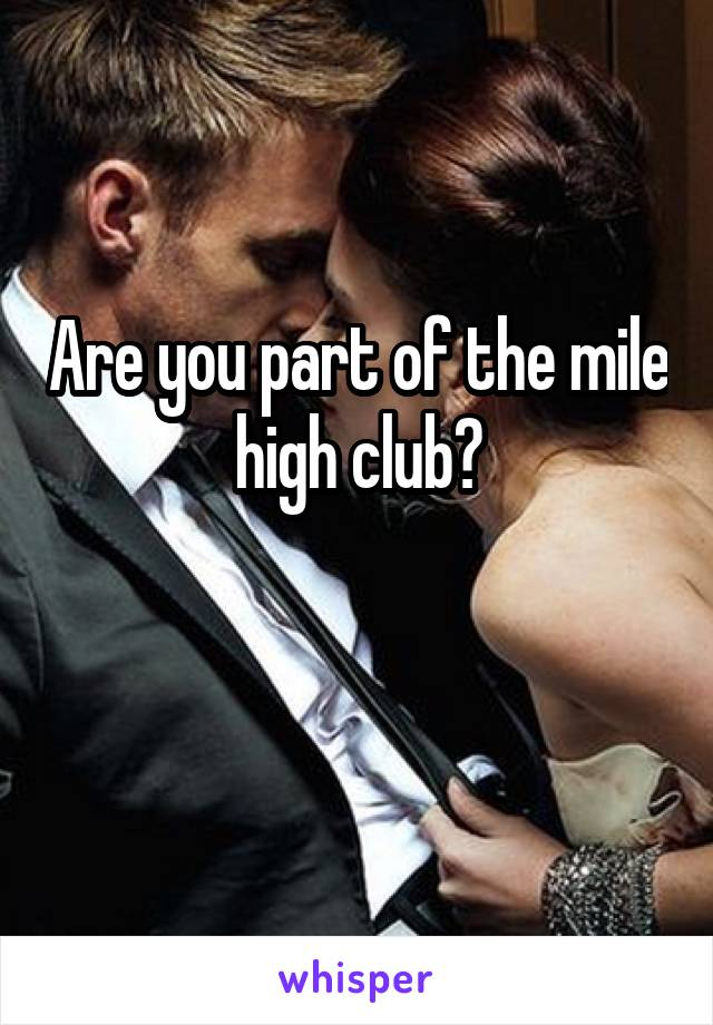 Are you part of the mile high club?