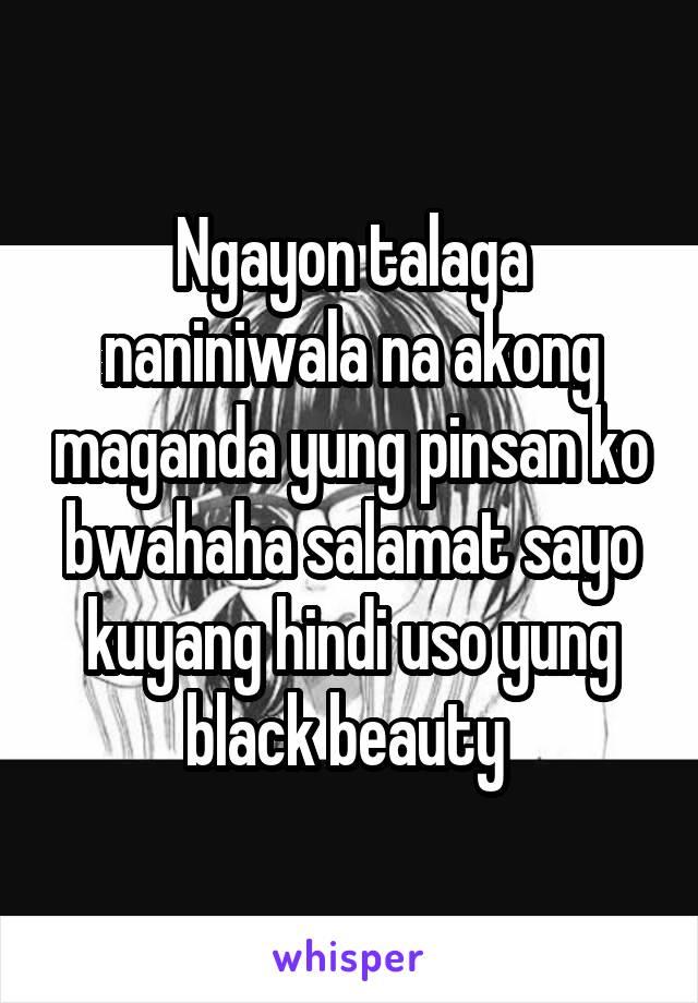 Ngayon talaga naniniwala na akong maganda yung pinsan ko bwahaha salamat sayo kuyang hindi uso yung black beauty