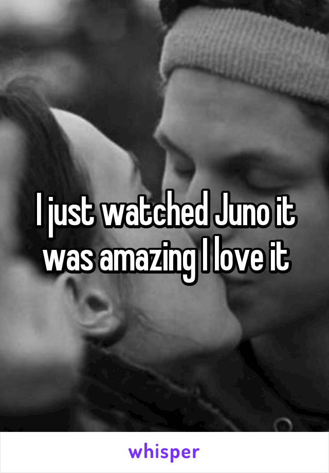 I just watched Juno it was amazing I love it