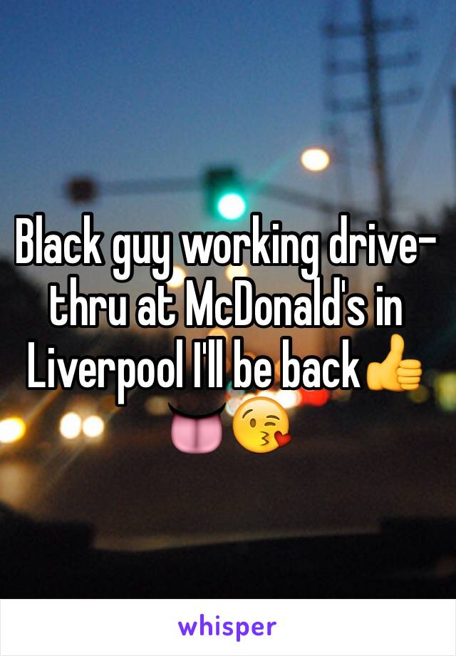 Black guy working drive-thru at McDonald's in Liverpool I'll be back👍👅😘
