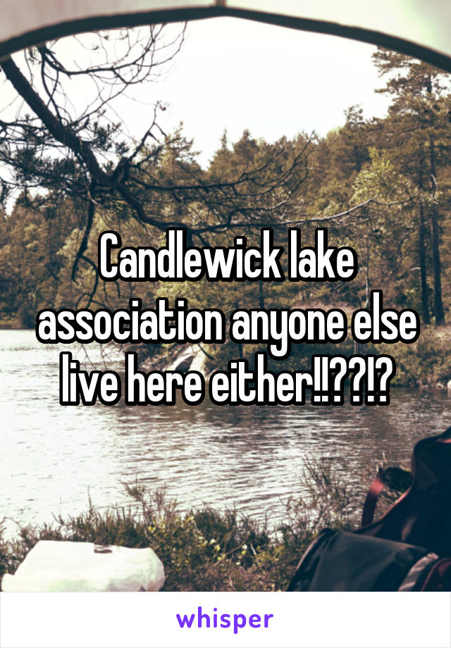 Candlewick lake association anyone else live here either!!??!?