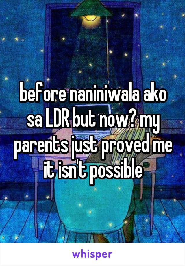 before naniniwala ako sa LDR but now? my parents just proved me it isn't possible