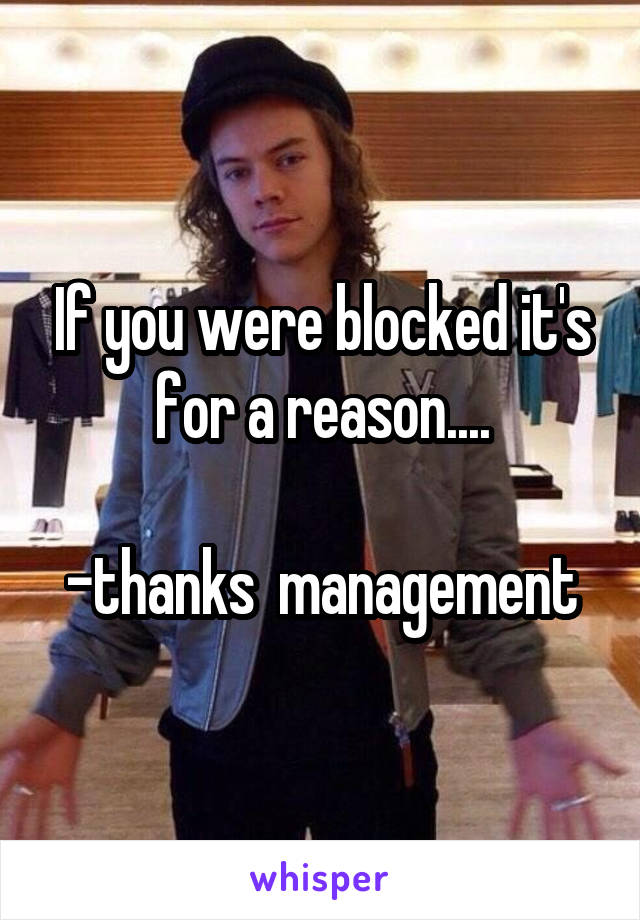 If you were blocked it's for a reason....  -thanks  management