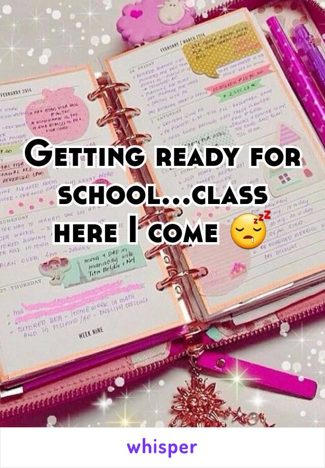 Getting ready for school...class here I come 😴