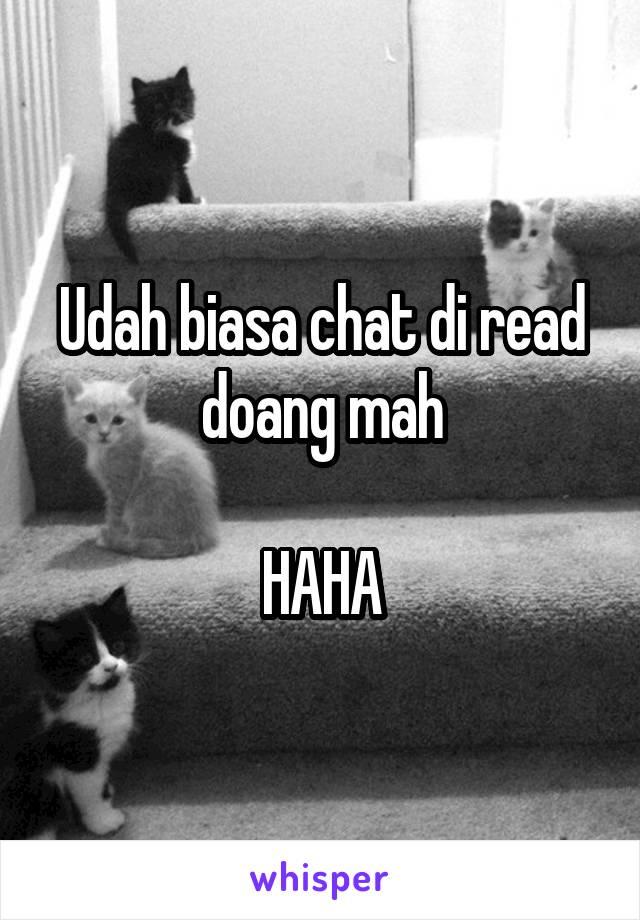 Udah biasa chat di read doang mah  HAHA