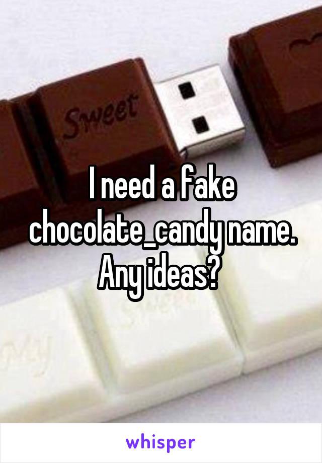 I need a fake chocolate_candy name. Any ideas?