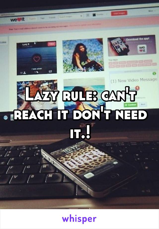 Lazy rule: can't reach it don't need it.!