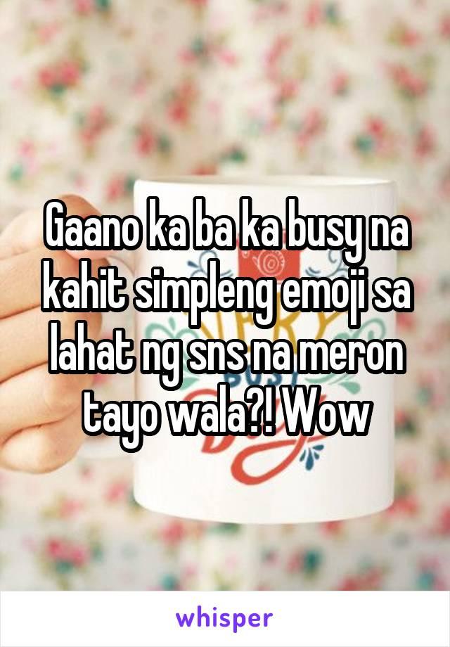 Gaano ka ba ka busy na kahit simpleng emoji sa lahat ng sns na meron tayo wala?! Wow