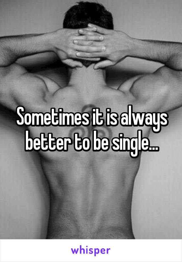 Sometimes it is always better to be single...