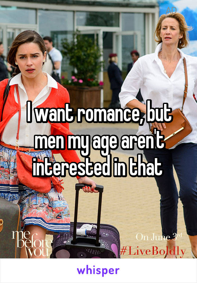 I want romance, but men my age aren't interested in that