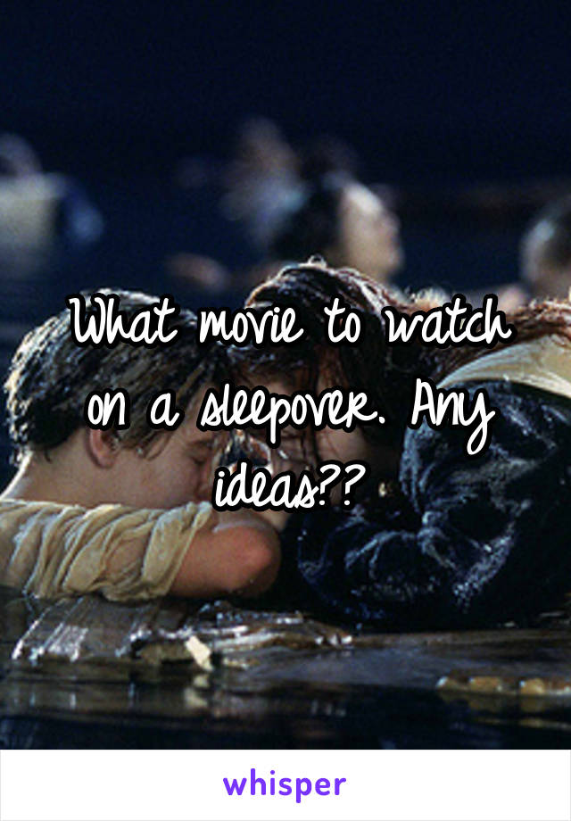 What movie to watch on a sleepover. Any ideas??