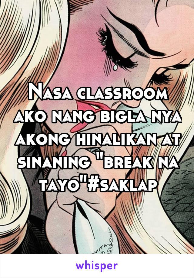 """Nasa classroom ako nang bigla nya akong hinalikan at sinaning """"break na tayo""""#saklap"""