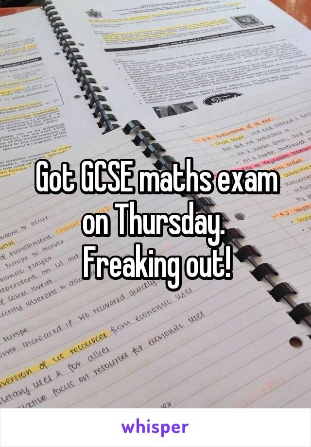 Got GCSE maths exam on Thursday.  Freaking out!