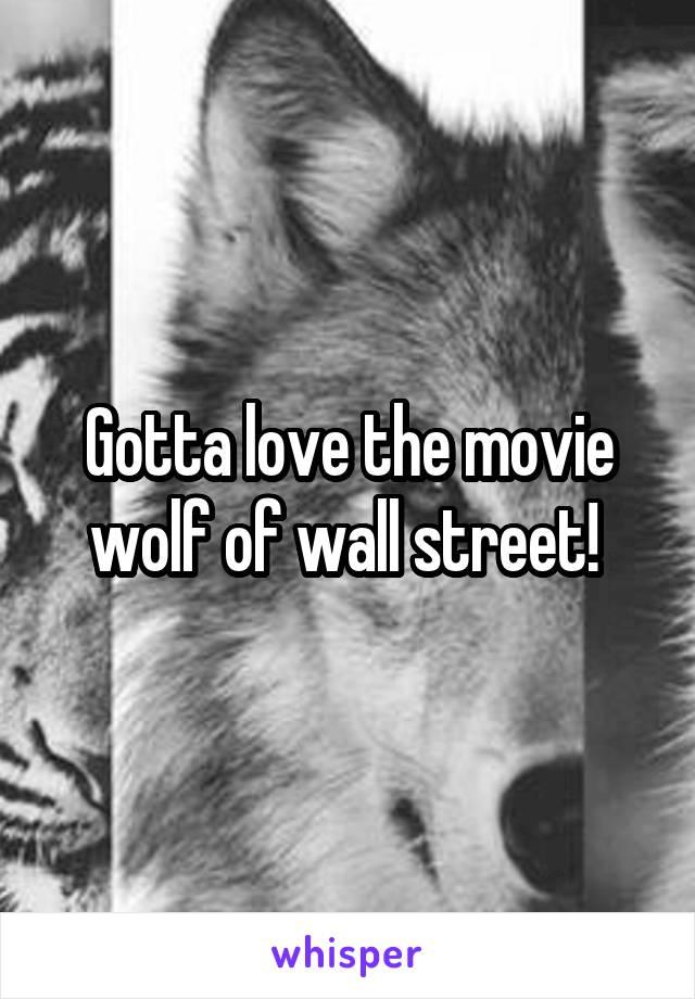 Gotta love the movie wolf of wall street!