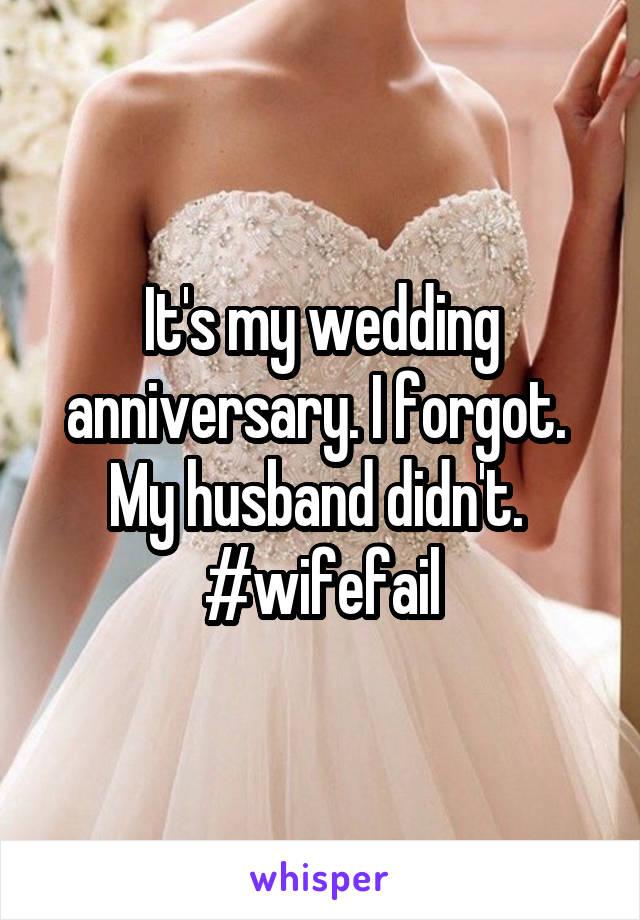 It's my wedding anniversary. I forgot.  My husband didn't.  #wifefail