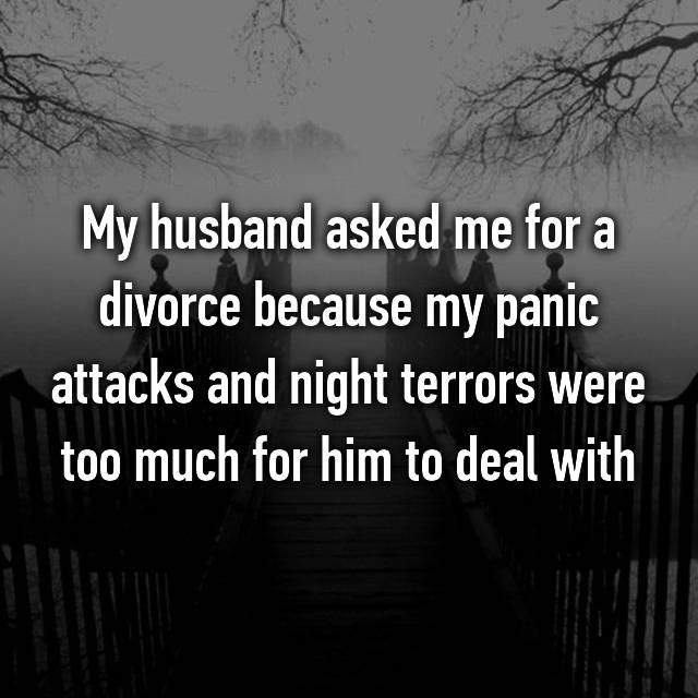 My husband asked me for a divorce because my panic attacks and night terrors were too much for him to deal with