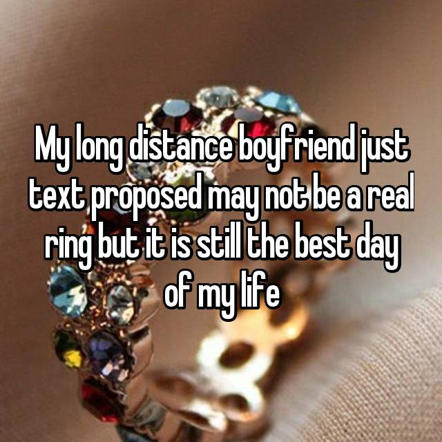 My long distance boyfriend just text proposed may not be a real ring but it is still the best day of my life