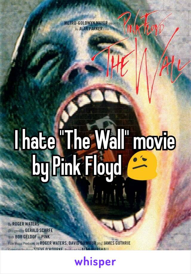 """I hate """"The Wall"""" movie by Pink Floyd 😕"""