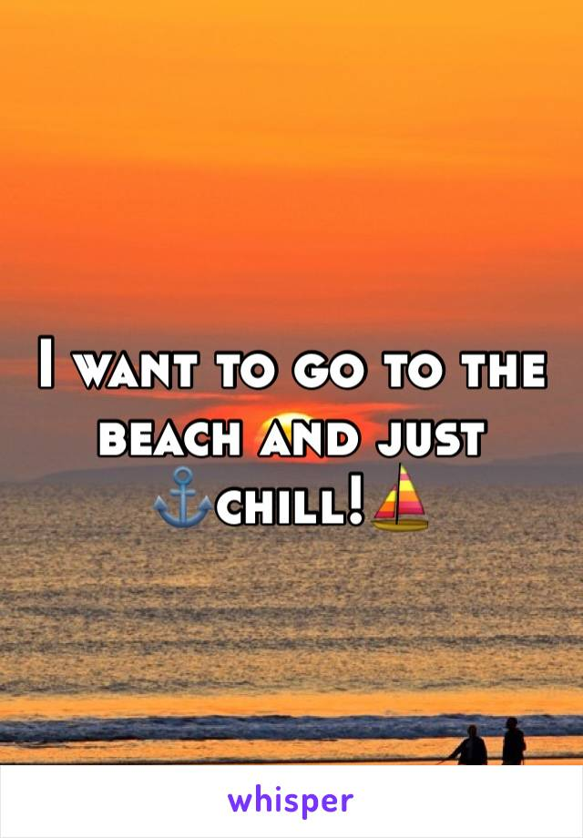 I want to go to the beach and just ⚓️chill!⛵️