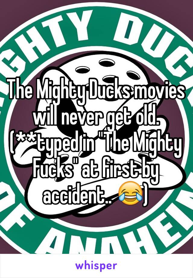 """The Mighty Ducks movies will never get old. (**typed in """"The Mighty Fucks"""" at first by accident.. 😂)"""