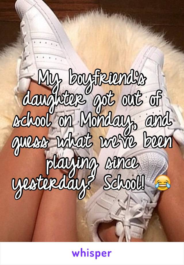 My boyfriend's daughter got out of school on Monday, and guess what we've been playing since yesterday? School! 😂