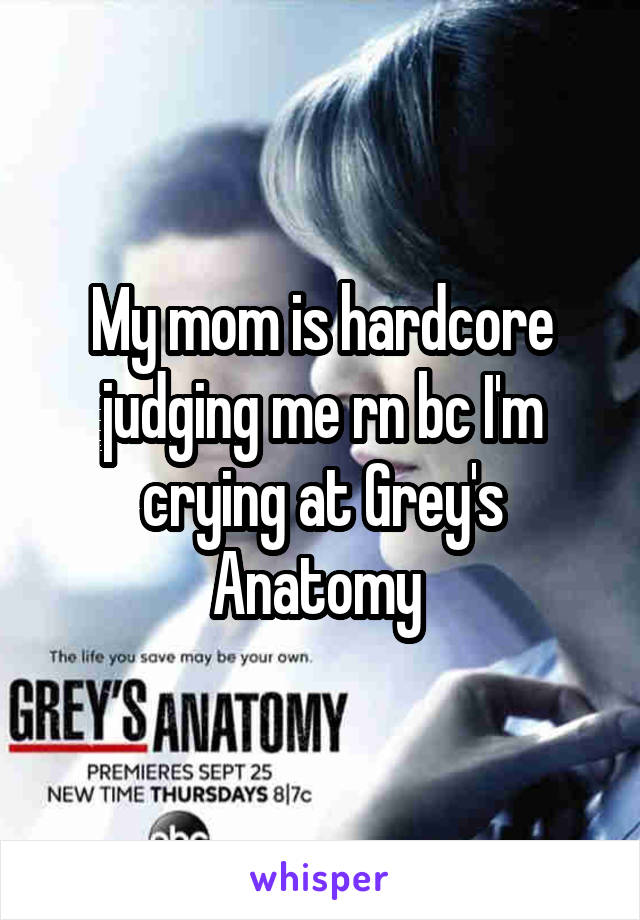 My mom is hardcore judging me rn bc I'm crying at Grey's Anatomy
