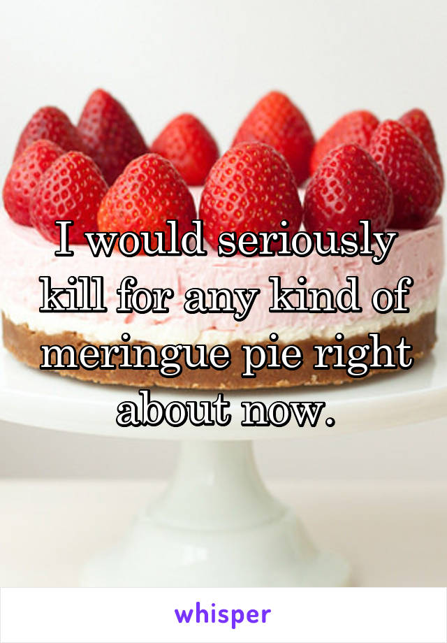 I would seriously kill for any kind of meringue pie right about now.