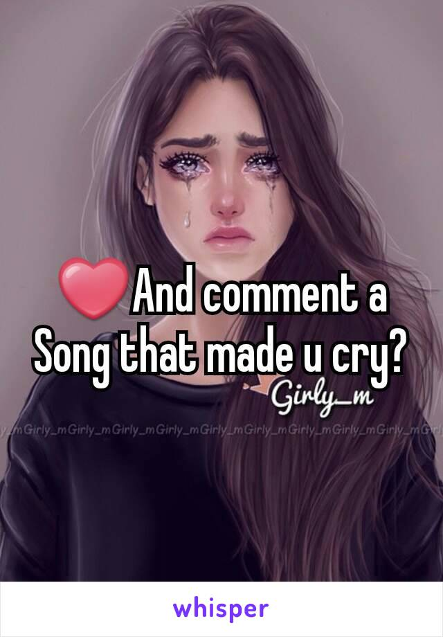 ❤And comment a Song that made u cry?
