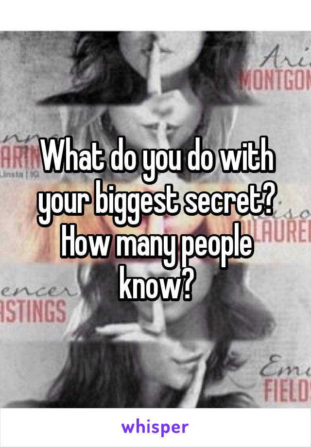 What do you do with your biggest secret? How many people know?