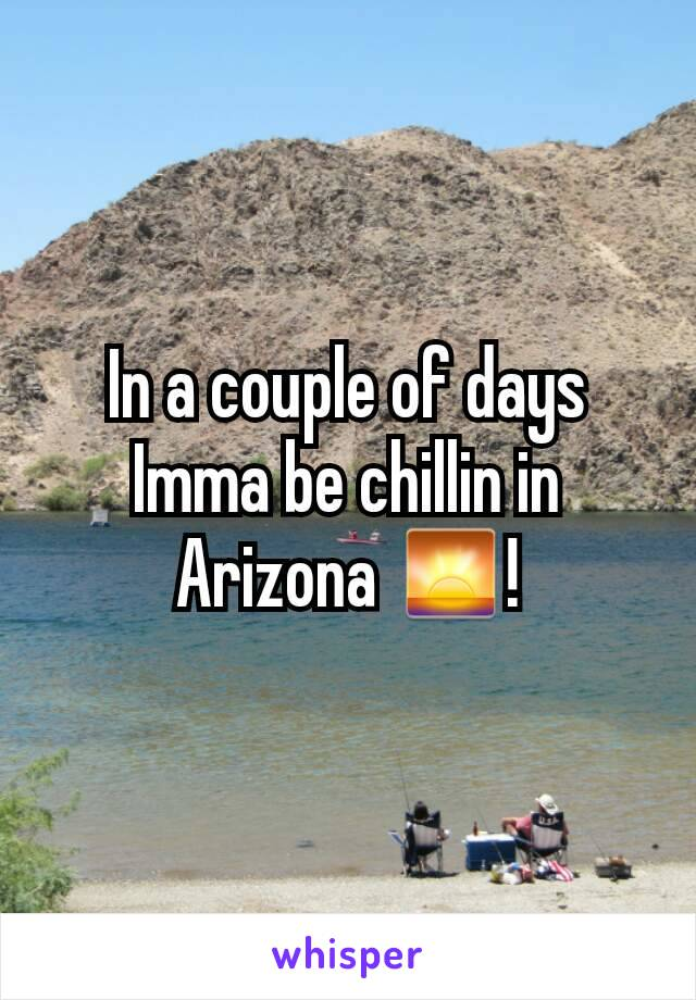 In a couple of days Imma be chillin in Arizona 🌅!