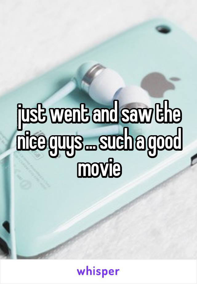 just went and saw the nice guys ... such a good movie