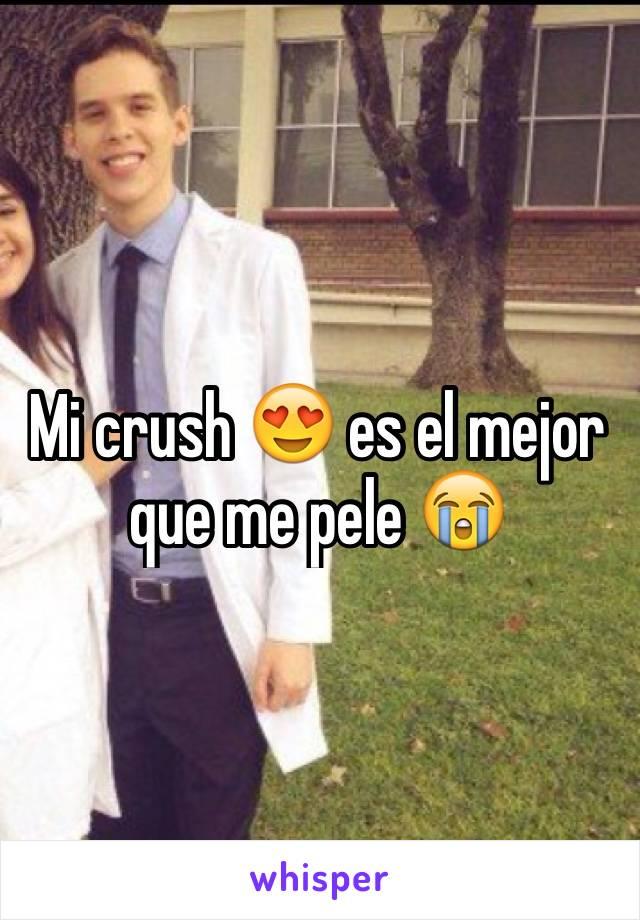Mi crush 😍 es el mejor que me pele 😭
