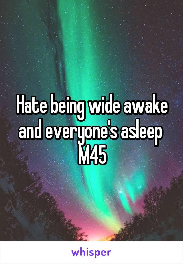 Hate being wide awake and everyone's asleep  M45