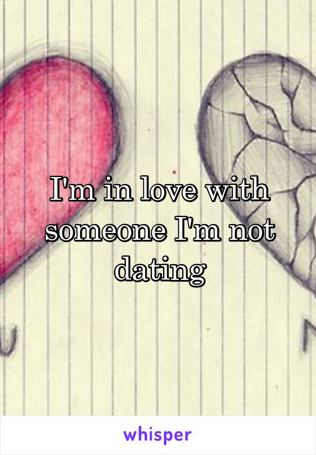 I'm in love with someone I'm not dating
