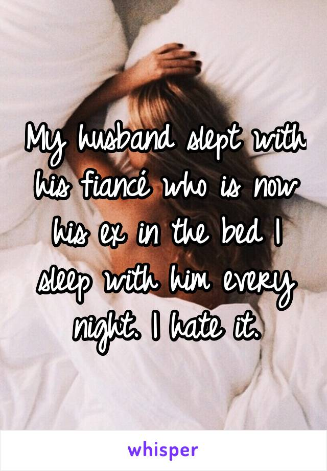 My husband slept with his fiancé who is now his ex in the