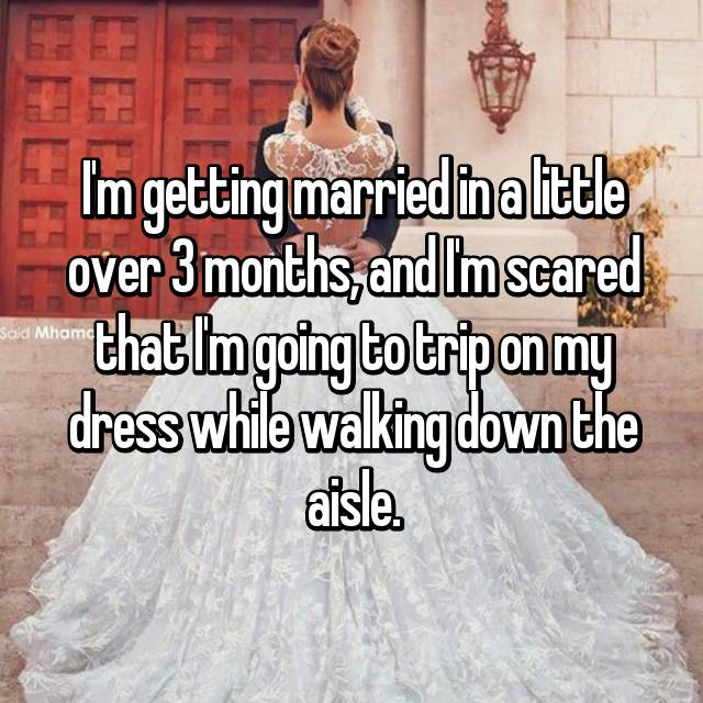 I'm getting married in a little over 3 months, and I'm scared that I'm going to trip on my dress while walking down the aisle.