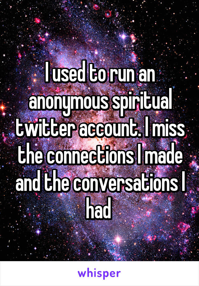 I used to run an anonymous spiritual twitter account. I miss the connections I made and the conversations I had