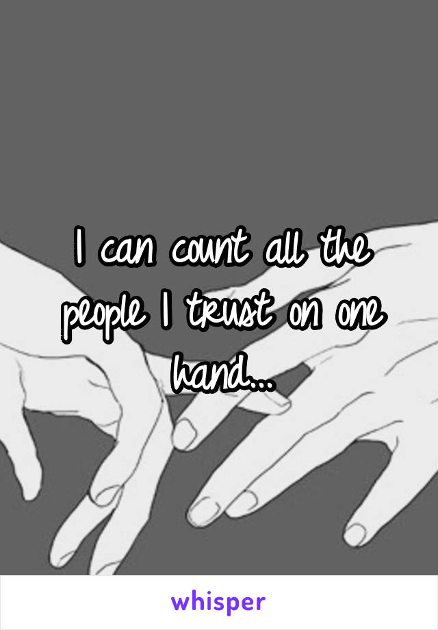 I can count all the people I trust on one hand...