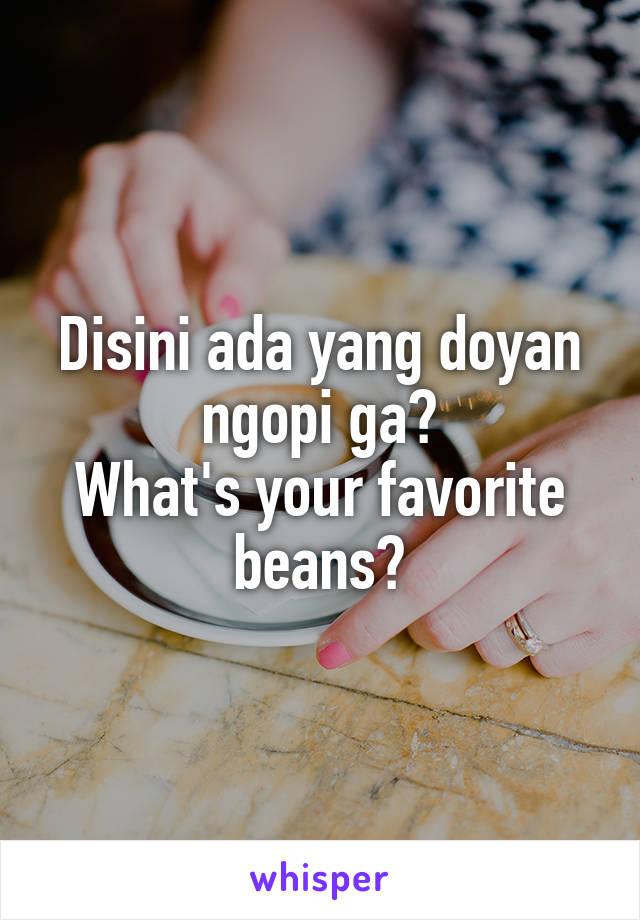 Disini ada yang doyan ngopi ga? What's your favorite beans?