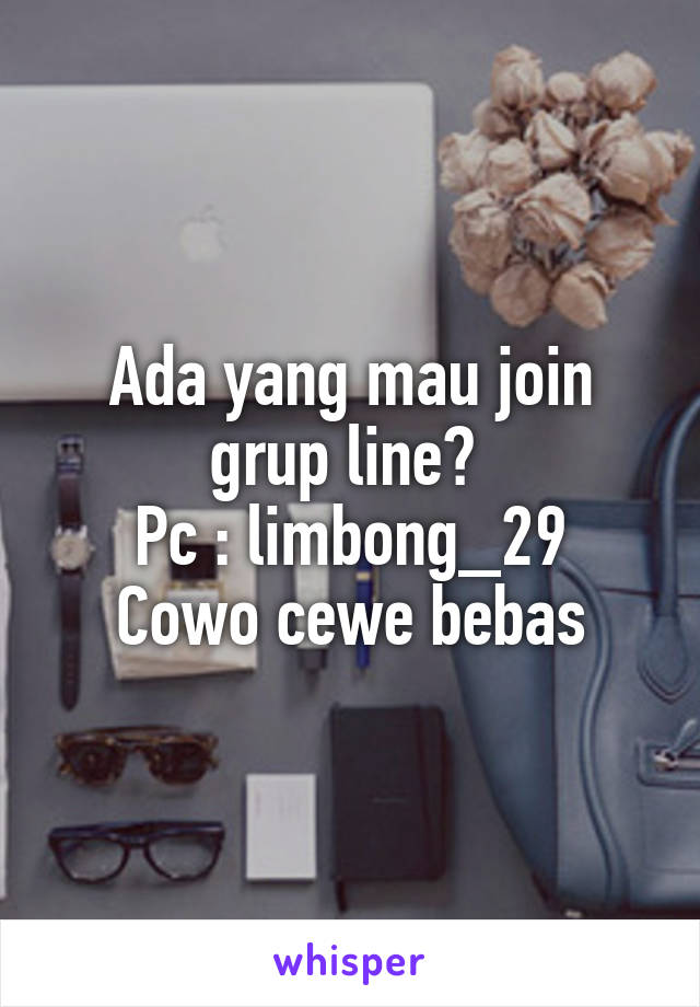 Ada yang mau join grup line?  Pc : limbong_29 Cowo cewe bebas