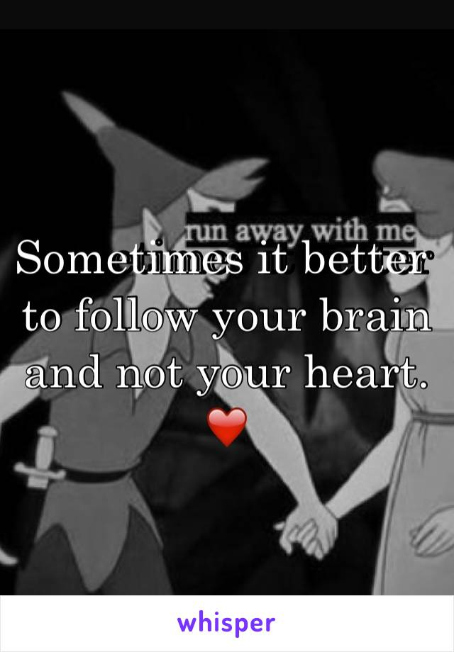 Sometimes it better to follow your brain and not your heart. ❤️