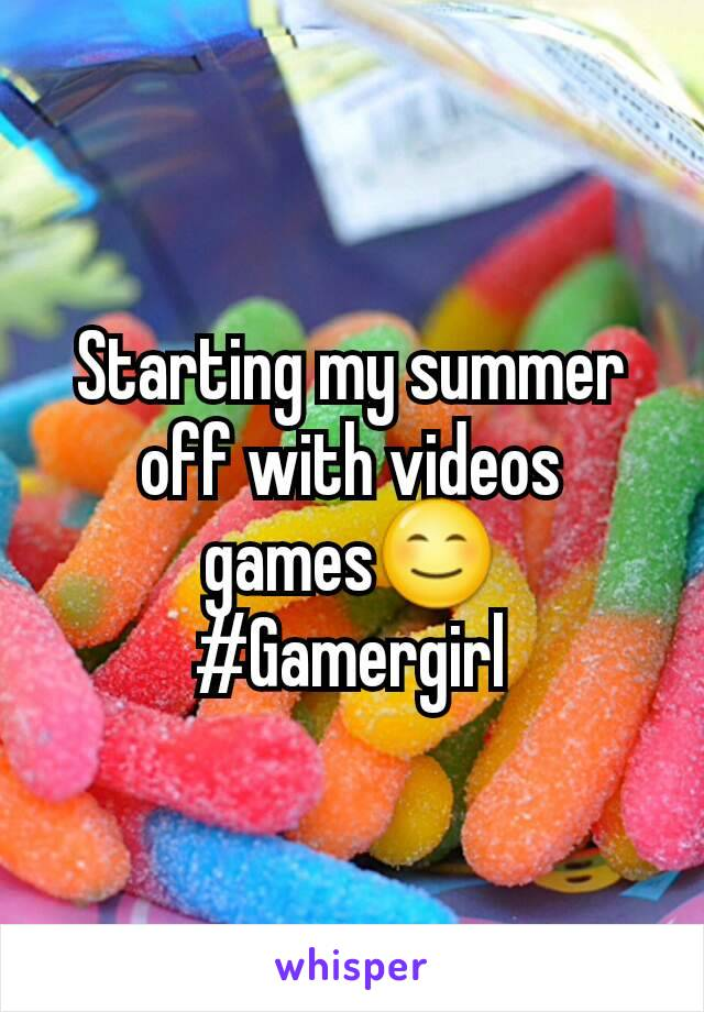 Starting my summer off with videos games😊 #Gamergirl