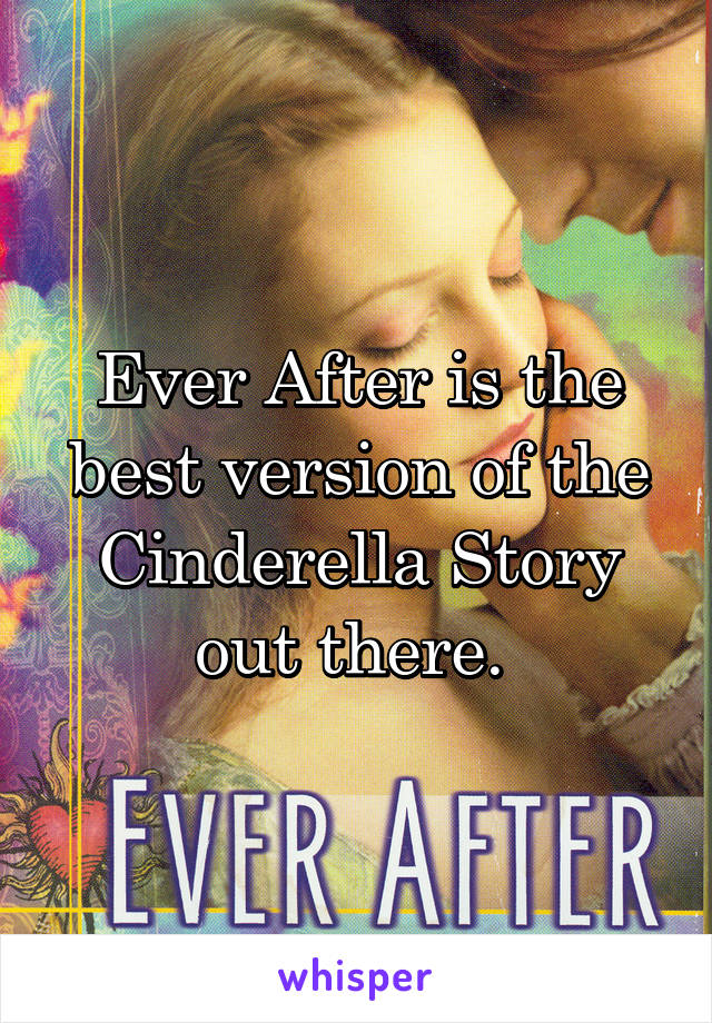 Ever After is the best version of the Cinderella Story out there.