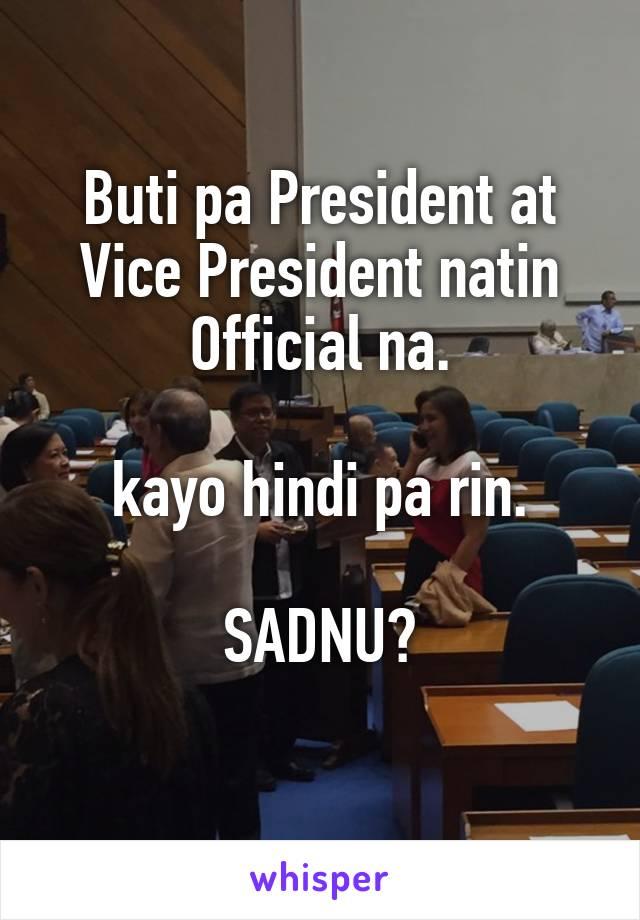 Buti pa President at Vice President natin Official na.  kayo hindi pa rin.  SADNU?